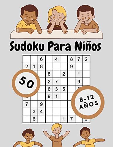 Sudoku Para Niños 8-12 Años: 50 Sudoku Para Niños de 8-12 Años con Soluciones  Entrena la Memoria y la Lógica