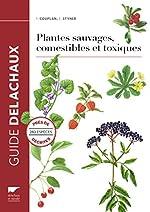 Plantes sauvages comestibles et toxiques de Francois Couplan
