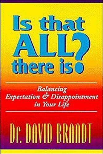 Is That All There Is?: Balancing Expectation and Disappointment in Your Life by David Brandt PhD (1998-09-01)