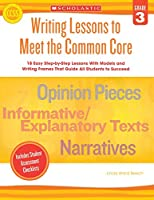 Writing Lessons to Meet the Common Core, Grade 3: 18 Easy Step-by-step Lessons With Models and Writing Frames That Guide All Students to Succeed