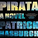 Pirata: A Novel - Patrick Hasburgh