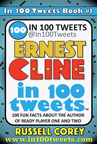 ernest cline in 100 tweets fun facts about the author of ready player one and ready player two kindle edition by corey russell reference kindle ebooks amazon com amazon com