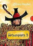 Hotzenplotz 3 | gebundene Ausgabe bunt illustriert, ab 6 Jahren (Der Räuber Hotzenplotz, Band 3) - Prof. Otfried Preußler