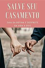 Salve seu casamento: Saia da rotina e desfrute da vida a dois (Portuguese Edition)