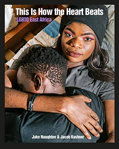 This Is How The Heart Beats: LGBTQ East Africa (English Edition)