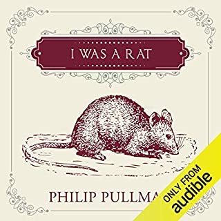 I Was a Rat!                   By:                                                                                                                                 Philip Pullman                               Narrated by:                                                                                                                                 Philip Pullman                      Length: 2 hrs and 48 mins     34 ratings     Overall 4.5