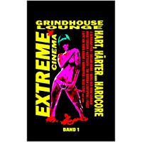 Grindhouse Lounge - Extreme Cinema Band 1: A Serbian Film, I Spit on your Grave, The Human Centipede und viele mehr!: Hart, Härter... Hardcore (German Edition)