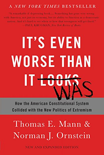 Its Even Worse Than It Looks: How the American Constitutional System Collided with the New Politics of Extremism (English Edition)