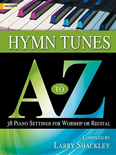 Hymn Tunes A to Z: 38 Piano Settings for Worship or Recital
