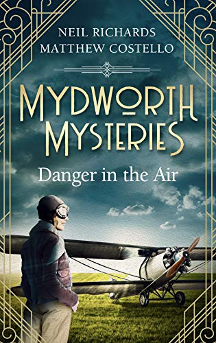 Mydworth Mysteries - Danger in the Air (A Cosy Historical Mystery Series Book 6) by [Matthew Costello, Neil Richards]