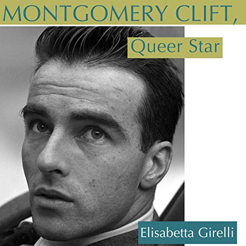 Montgomery Clift, Queer Star  By  cover art