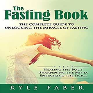 The Fasting Book: The Complete Guide to Unlocking the Miracle of Fasting audiobook cover art