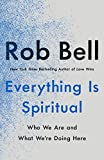 Everything Is Spiritual: Who We ...