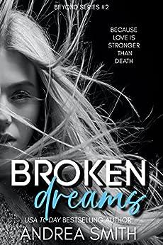 Broken Dreams (Beyond Series Book 2) by [Andrea Smith]