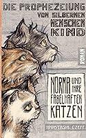 Die Prophezeiung vom Silbernen Menschenkind: Norma und ihre fabelhaften Katzen