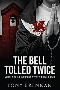 The Bell Tolled Twice: Murder of the Innocent. Sydney Summer: 1943 (Annie Watson Mysteries Book 1) by [Tony Brennan]