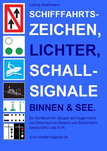 Schifffahrtszeichen, Lichter, Schallsignale Binnen & See. Ein Bordbuch für Skipper auf Segel-Yacht und Motorboot im Bereich von BinSchStrO, SeeSchStrO und KVR.