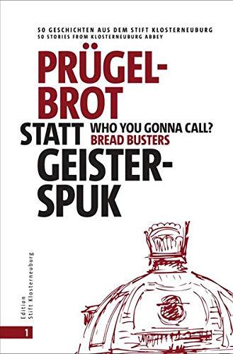 Prügelbrot statt Geisterspuk | Who you gonna call Bread Busters?: 50 Geschichten aus dem Stift Klosterneuburg | 50 stories from Klosterneuburg Abbey