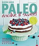 PALEO Backen - make it sweet: 100 Rezepte aus der süßen Steinzeitküche - Mit naturbelassenen Zutaten ohne Weizen, Gluten, Laktose entstehen zauberhafte Süßspeisen und Kuchen nach der...
