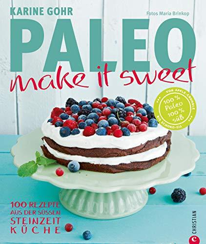 PALEO Backen - make it sweet: 100 Rezepte aus der süßen Steinzeitküche - Mit naturbelassenen Zutaten ohne Weizen, Gluten, Laktose entstehen zauberhafte Süßspeisen und Kuchen nach der Paleo Ernährung