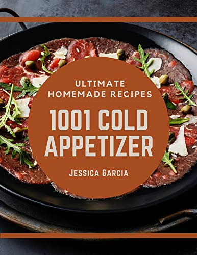 1001 Ultimate Homemade Cold Appetizer Recipes: A Homemade Cold Appetizer Cookbook You Will Need (English Edition)