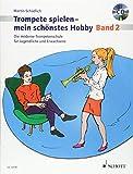 Trompete spielen - mein schönstes Hobby: Die moderne Trompetenschule für Jugendliche und Erwachsene. Band 2. Trompete. (Trompete spielen - mein schönstes Hobby, Band 2)