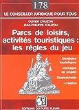 Parcs de loisirs, activités touristiques : les règles du jeu: Stratégies touristiques - Montages de projets - Financements - Création