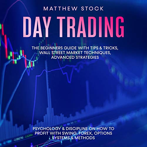 Day Trading: The Beginners Guide with Tips & Tricks, Wall Street Market Techniques, Advanced Strategies cover art