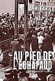 Au pied de l'échafaud. Une histoire sensible de l'exécution - Format Kindle - 18,99 €