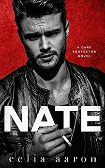 Nate: A Mafia Romance (Dark Protector Book 2) by [Celia Aaron]