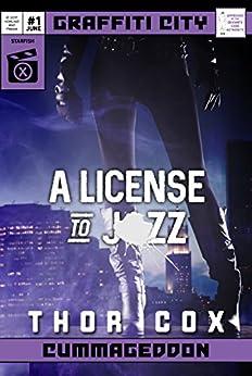 A License to Jizz (Graffiti City: Cummageddon Book 1) by [Thor Cox]