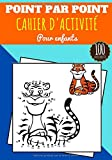 Point par point: 4 - 8 ans Filles et garçons | Cahier d'activité pour enfants Dot to dot | Relier les points puis Colorier | Livre de 100 Activités, ... Véhicules, Dinosaures, Végétaux et plus.