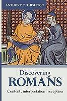 Discovering Romans: Content, Interpretation, Reception (Discovering Series, 4)
