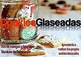 Cookies Glaseadas: Recetas, útiles y técnicas de decoración (Maytcakes - Manuales de Repostería)