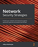 Network Security Strategies: Protect your network and enterprise against advanced cybersecurity attacks and threats