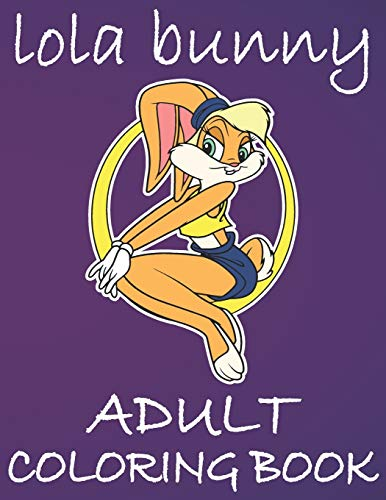 Lola Bunny Adult Coloring Book: Looney Tunes Coloring Book For Adults, Funny Lola bunny Coloring Book with Beautiful Coloring Pages
