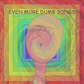 Even More Dumb Songs