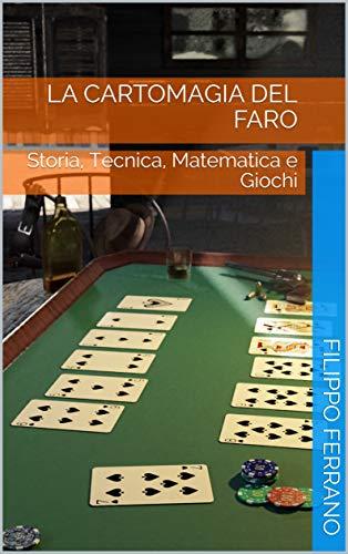 La cartomagia del Faro: Storia, Tecnica, Matematica e Giochi (Italian Edition)