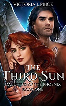 The Third Sun (Daughter of the Phoenix Book One) by [Victoria J. Price]