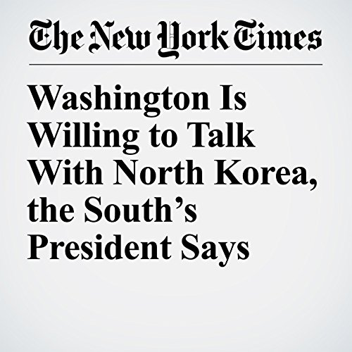 Washington Is Willing to Talk With North Korea, the South's President Says copertina