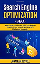 SEARCH ENGINE OPTIMIZATION (SEO): Learn Hot To Increase Your Visibility On Google From Scratch With Modern Marketing Strategies