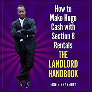 How to Make Huge Cash with Section 8 Rentals - The Landlord Handbook                   By:                                                                                                                                 Ernie Braveboy                               Narrated by:                                                                                                                                 Millian Quinteros                      Length: 1 hr and 1 min     5 ratings     Overall 4.0