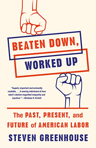 Compare Textbook Prices for Beaten Down, Worked Up: The Past, Present, and Future of American Labor  ISBN 9781101872796 by Greenhouse, Steven