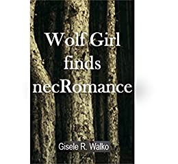 Wolf Girl finds necRomance (Multi-Racial Monsters Book 1) by [Gisele Walko]