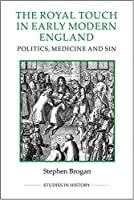 The Royal Touch in Early Modern England: Politics, Medicine and Sin (Royal Historical Society Studies in History New)