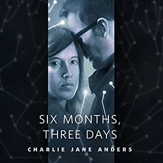 Six Months, Three Days     A Tor.Com Original              By:                                                                                                                                 Charlie Jane Anders                               Narrated by:                                                                                                                                 James MacKenzie                      Length: 43 mins     75 ratings     Overall 3.9