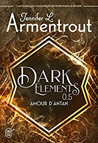 Dark Elements, tome 0,5 : Amour d'antan par Jennifer L. Armentrout