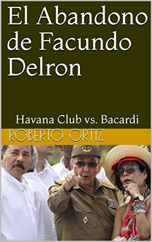 El Abandono de Facundo del Ron: Havana Club vs. Bacardi eBook ...