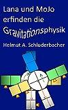 Lana und MoJo erfinden die Gravitationsphysik: Wo kommt denn die Schwerkraft her? (German Edition)