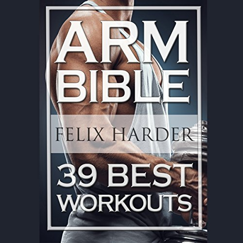 Arm Bible: 39 Best Workouts audiobook cover art
